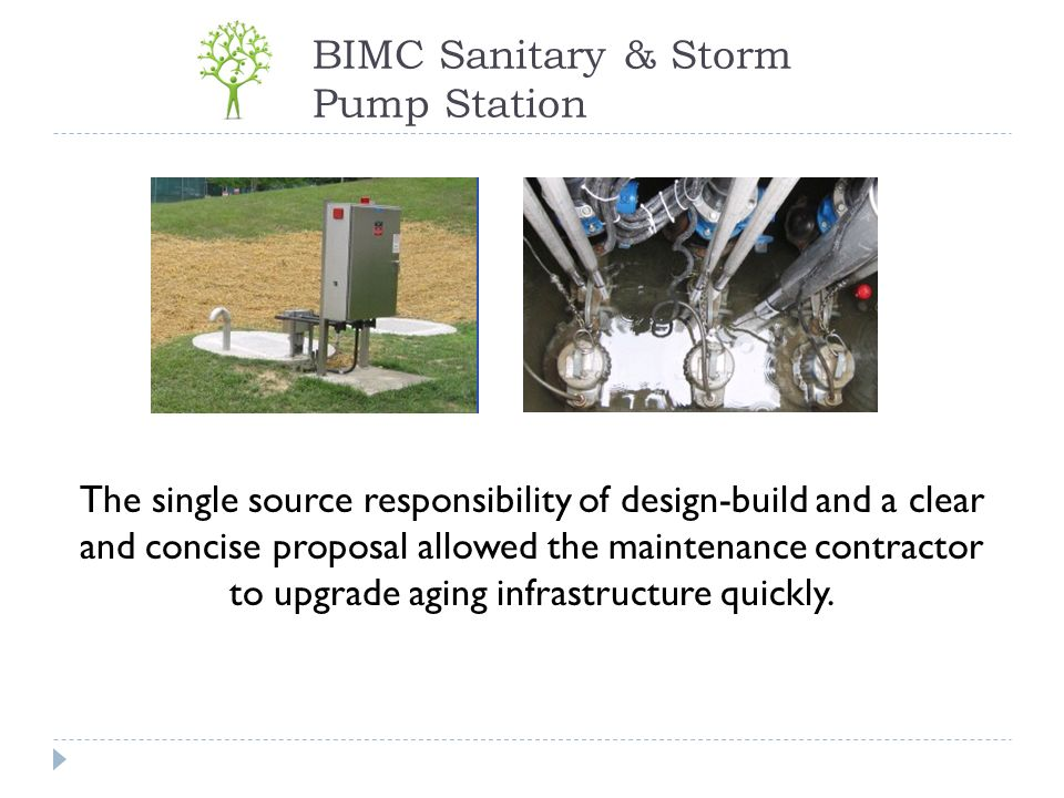 BIMC Sanitary & Storm Pump Station The single source responsibility of design-build and a clear and concise proposal allowed the maintenance contracto