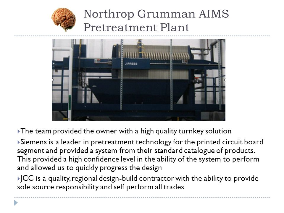 Northrop Grumman AIMS Pretreatment Plant The team provided the owner with a high quality turnkey solution Siemens is a leader in pretreatment technolo