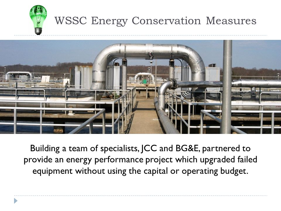WSSC Energy Conservation Measures Building a team of specialists, JCC and BG&E, partnered to provide an energy performance project which upgraded fail