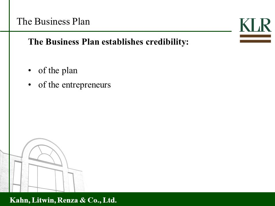 Kahn, Litwin, Renza & Co., Ltd. The Business Plan establishes credibility: of the plan of the entrepreneurs The Business Plan