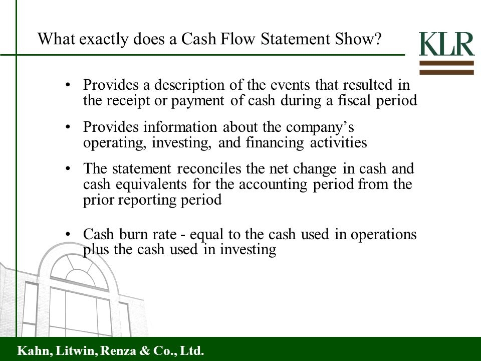 Kahn, Litwin, Renza & Co., Ltd. Provides a description of the events that resulted in the receipt or payment of cash during a fiscal period Provides i