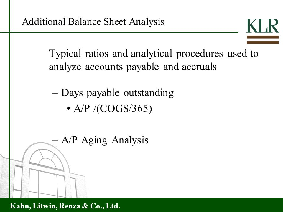 Kahn, Litwin, Renza & Co., Ltd. Additional Balance Sheet Analysis Typical ratios and analytical procedures used to analyze accounts payable and accrua