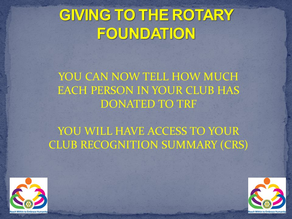 YOU CAN NOW TELL HOW MUCH EACH PERSON IN YOUR CLUB HAS DONATED TO TRF YOU WILL HAVE ACCESS TO YOUR CLUB RECOGNITION SUMMARY (CRS)