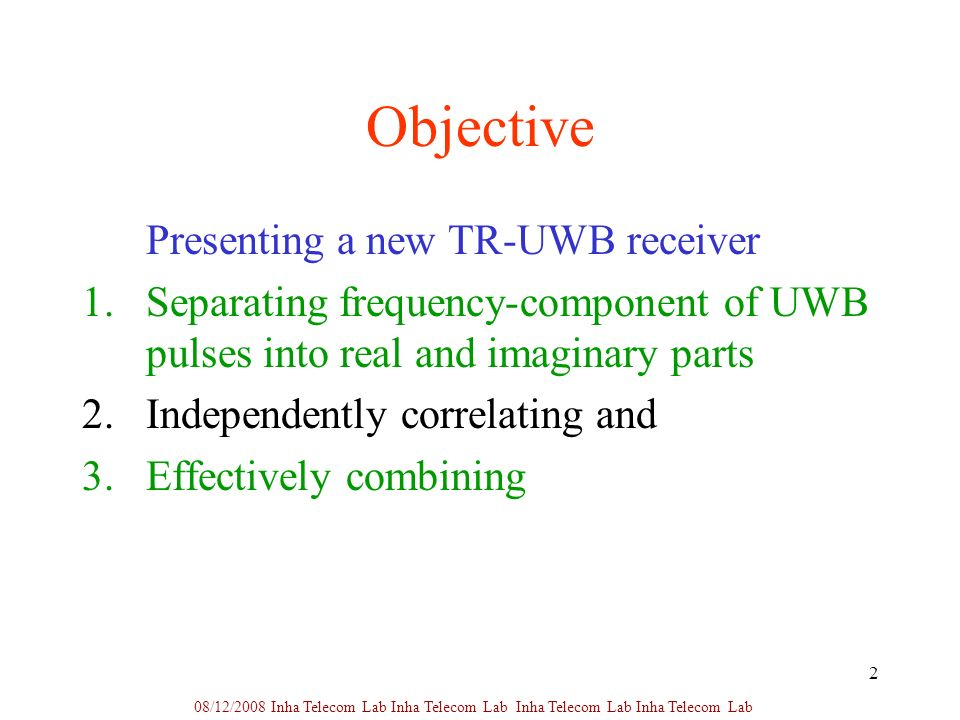 2 Objective Presenting a new TR-UWB receiver 1.Separating frequency-component of UWB pulses into real and imaginary parts 2.Independently correlating