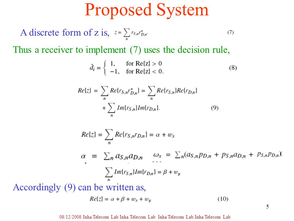 5 Proposed System A discrete form of z is, Thus a receiver to implement (7) uses the decision rule, Accordingly (9) can be written as, 08/12/2008 Inha Telecom Lab Inha Telecom Lab Inha Telecom Lab Inha Telecom Lab