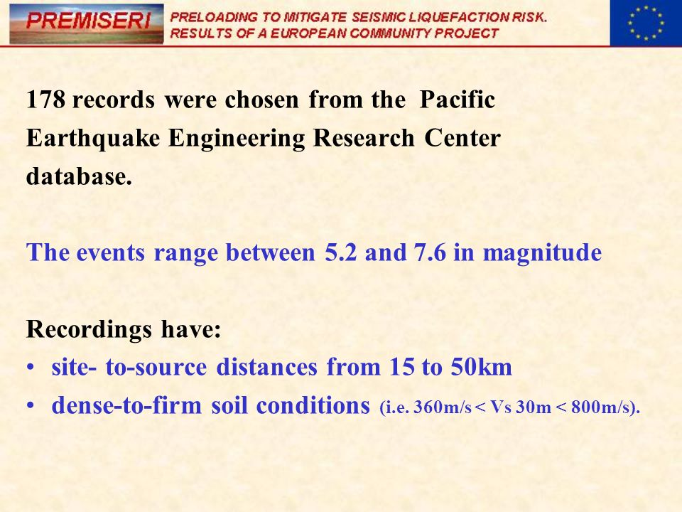 178 records were chosen from the Pacific Earthquake Engineering Research Center database. The events range between 5.2 and 7.6 in magnitude Recordings