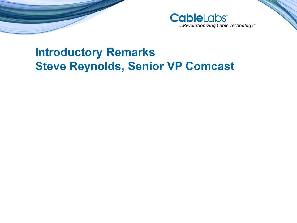 Introductory Remarks Steve Reynolds, Senior VP Comcast