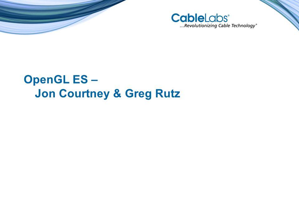 OpenGL ES – Jon Courtney & Greg Rutz