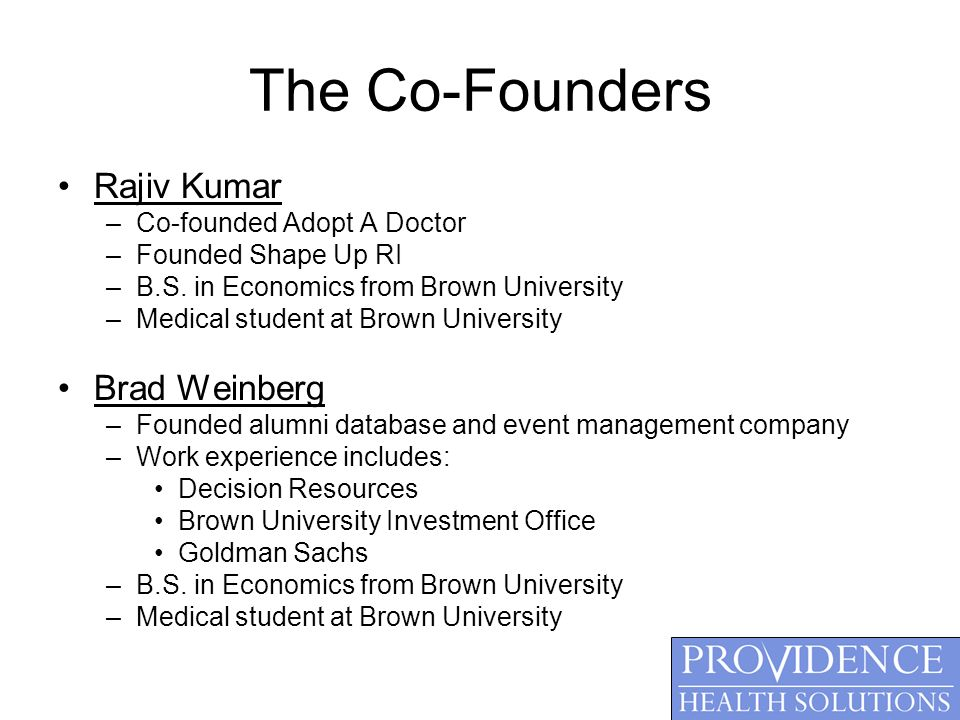 The Co-Founders Rajiv Kumar –Co-founded Adopt A Doctor –Founded Shape Up RI –B.S.