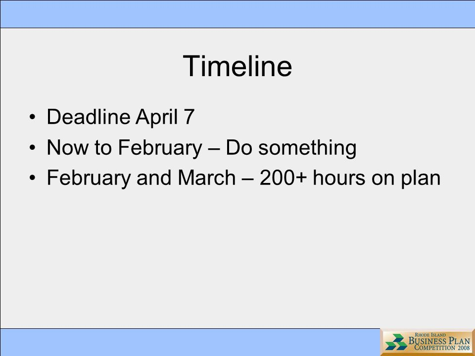 Timeline Deadline April 7 Now to February – Do something February and March – 200+ hours on plan
