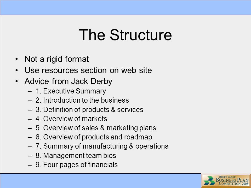 The Structure Not a rigid format Use resources section on web site Advice from Jack Derby –1.