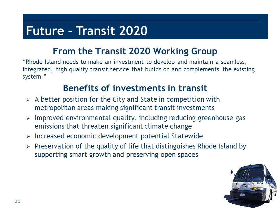 20 Future – Transit 2020 From the Transit 2020 Working Group Rhode Island needs to make an investment to develop and maintain a seamless, integrated,
