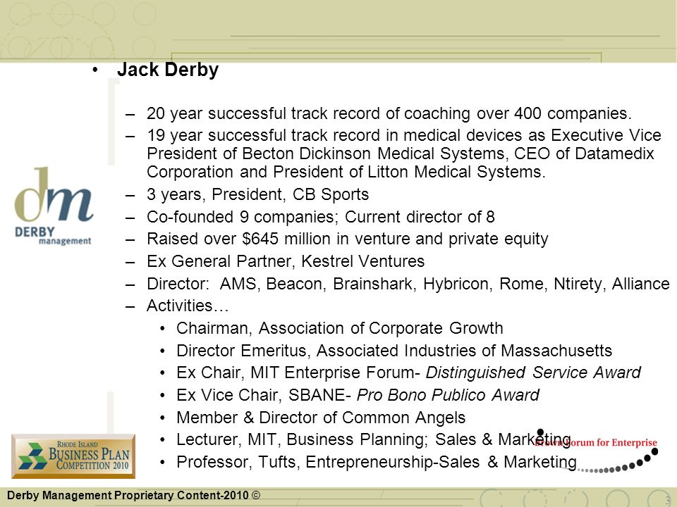 Derby Management Proprietary Content-2010 © 3 Jack Derby –20 year successful track record of coaching over 400 companies. –19 year successful track re