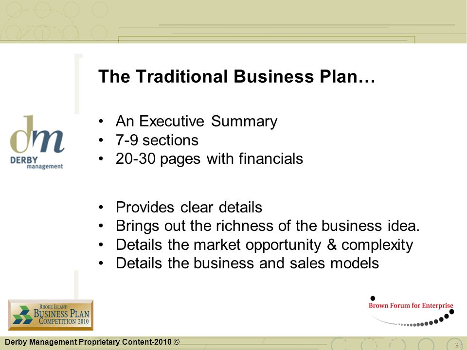 Derby Management Proprietary Content-2010 © 37 The Traditional Business Plan… An Executive Summary 7-9 sections 20-30 pages with financials Provides c