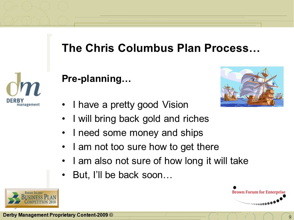 The Chris Columbus Plan Process… Pre-planning… I have a pretty good Vision I will bring back gold and riches I need some money and ships I am not too
