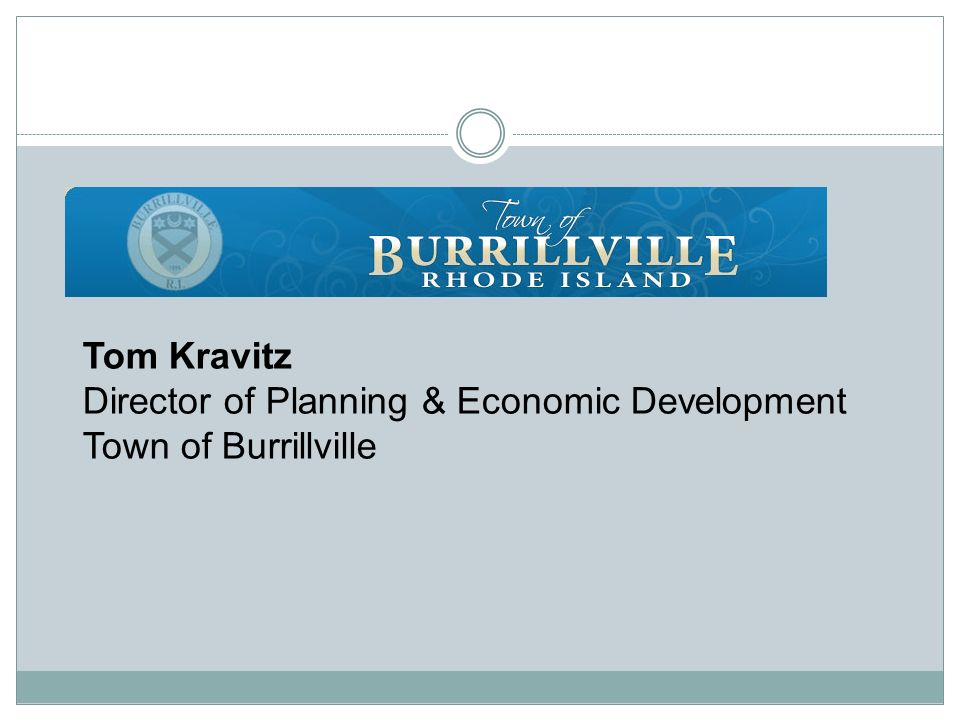 Tom Kravitz Director of Planning & Economic Development Town of Burrillville