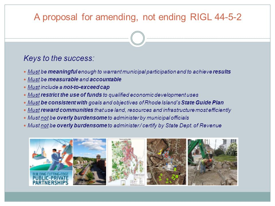 A proposal for amending, not ending RIGL 44-5-2 Keys to the success: Must be meaningful enough to warrant municipal participation and to achieve resul
