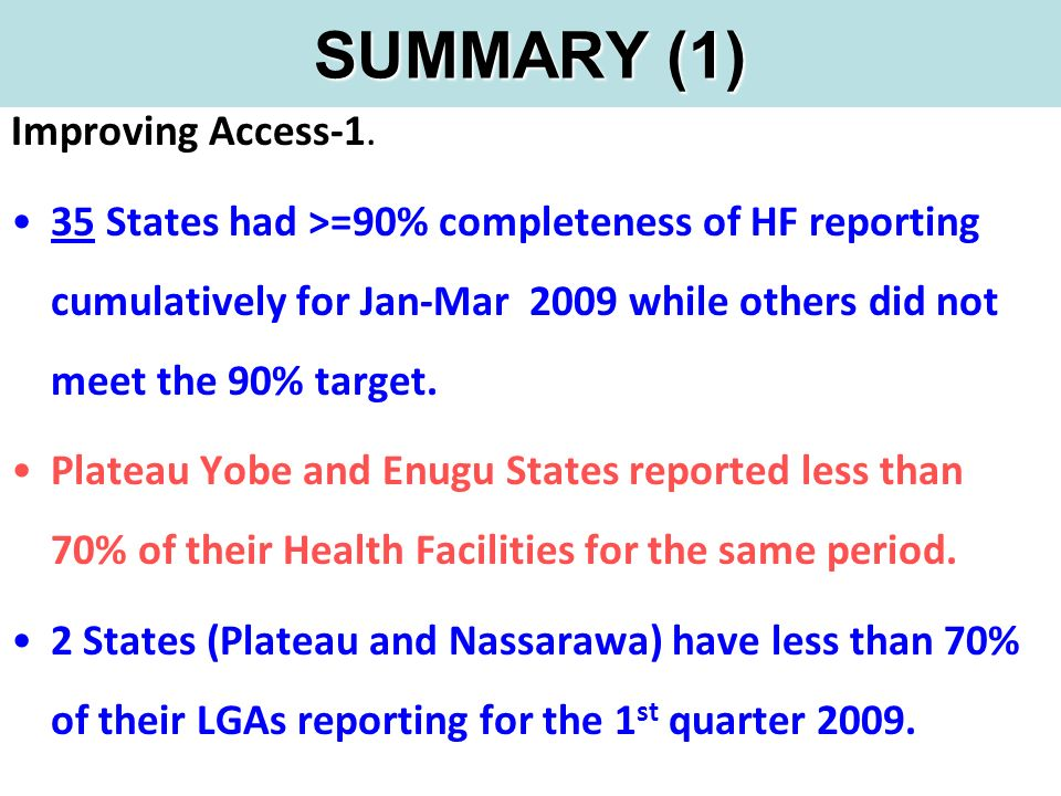 SUMMARY (1) Improving Access-1. 35 States had >=90% completeness of HF reporting cumulatively for Jan-Mar 2009 while others did not meet the 90% targe