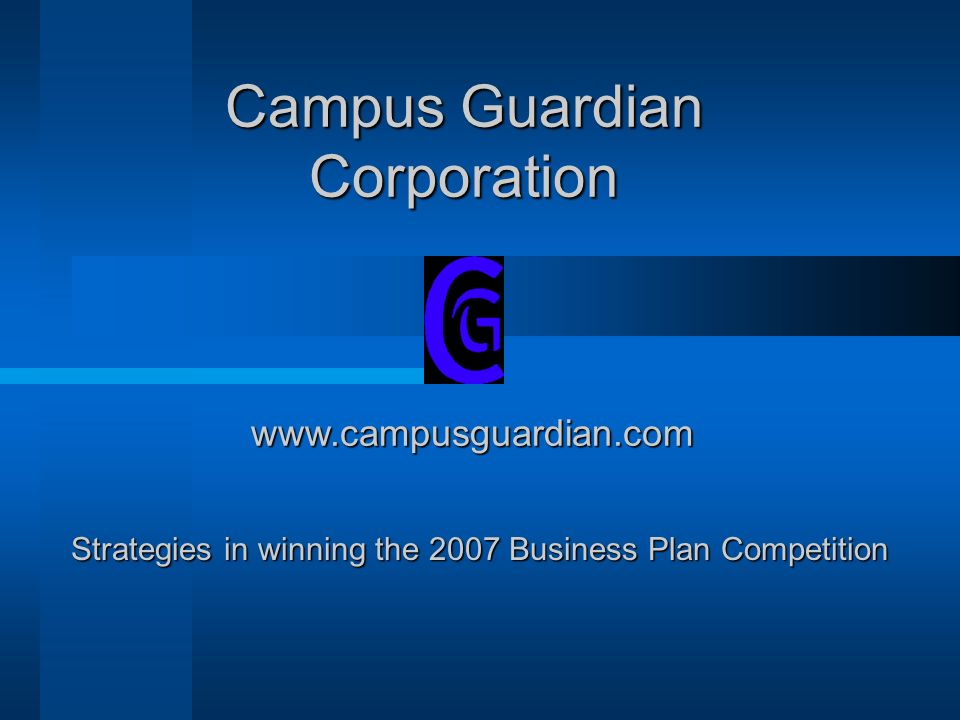 Campus Guardian Corporation www.campusguardian.com Strategies in winning the 2007 Business Plan Competition