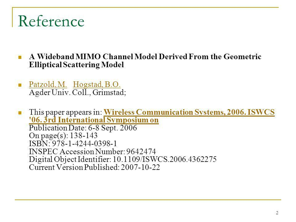2 Reference A Wideband MIMO Channel Model Derived From the Geometric Elliptical Scattering Model Patzold, M. Hogstad, B.O. Agder Univ. Coll., Grimstad