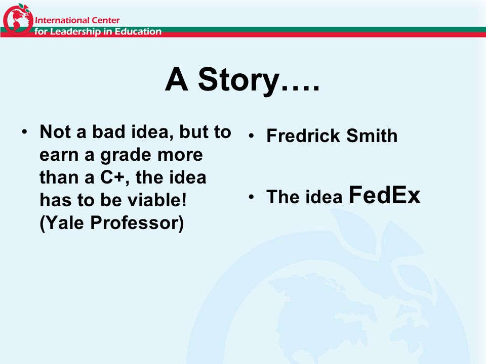 A Story…. Not a bad idea, but to earn a grade more than a C+, the idea has to be viable.