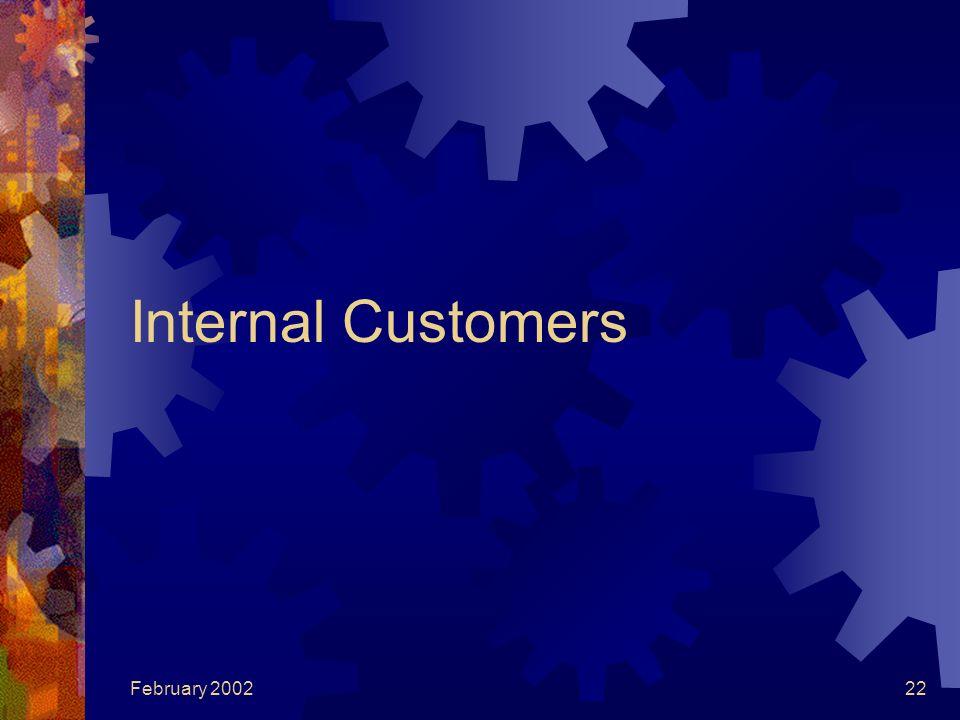 February 200222 Internal Customers