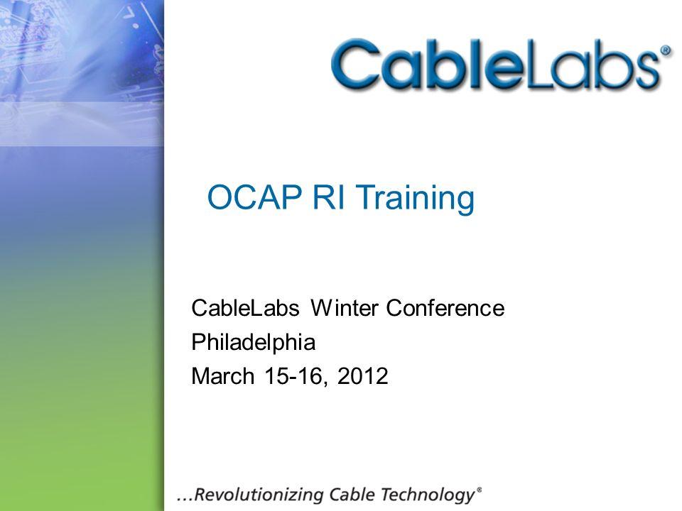 1 OCAP RI Training CableLabs Winter Conference Philadelphia March 15-16, 2012