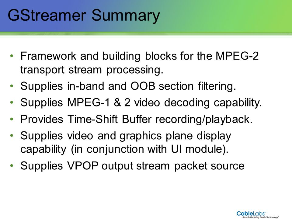 109 GStreamer Summary Framework and building blocks for the MPEG-2 transport stream processing. Supplies in-band and OOB section filtering. Supplies M