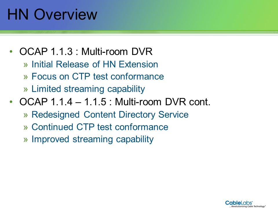 116 HN Overview OCAP 1.1.3 : Multi-room DVR »Initial Release of HN Extension »Focus on CTP test conformance »Limited streaming capability OCAP 1.1.4 –