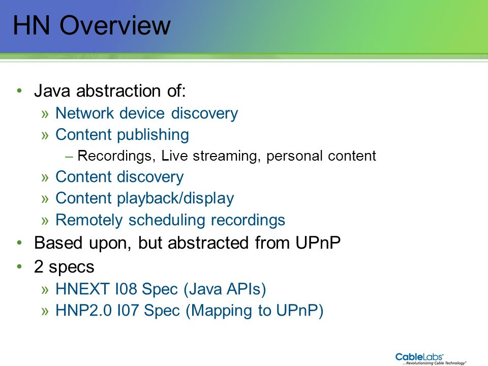 118 HN Overview Java abstraction of: »Network device discovery »Content publishing –Recordings, Live streaming, personal content »Content discovery »C