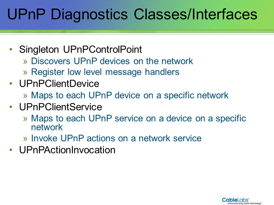 123 UPnP Diagnostics Classes/Interfaces Singleton UPnPControlPoint »Discovers UPnP devices on the network »Register low level message handlers UPnPCli
