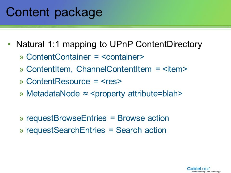 127 Content package Natural 1:1 mapping to UPnP ContentDirectory »ContentContainer = »ContentItem, ChannelContentItem = »ContentResource = »MetadataNo