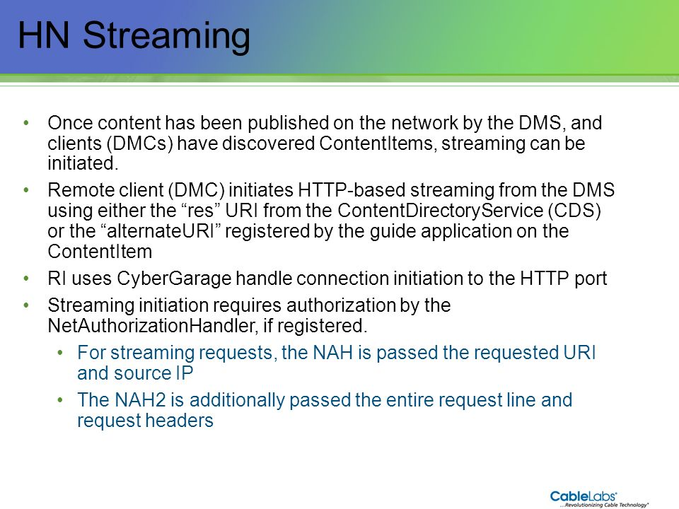 132 HN Streaming Once content has been published on the network by the DMS, and clients (DMCs) have discovered ContentItems, streaming can be initiate