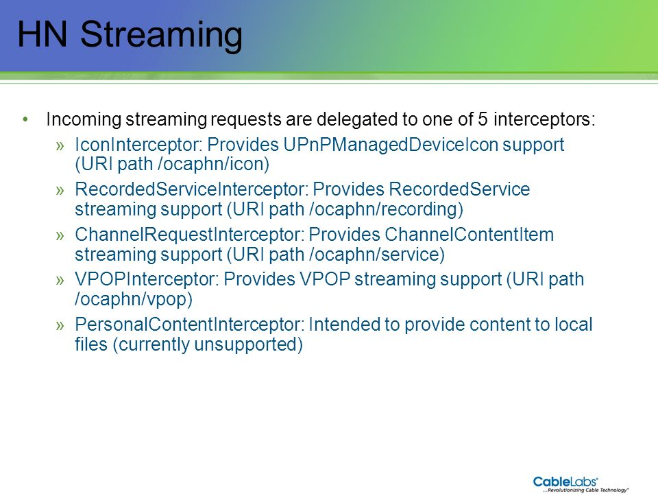 133 HN Streaming Incoming streaming requests are delegated to one of 5 interceptors: »IconInterceptor: Provides UPnPManagedDeviceIcon support (URI pat