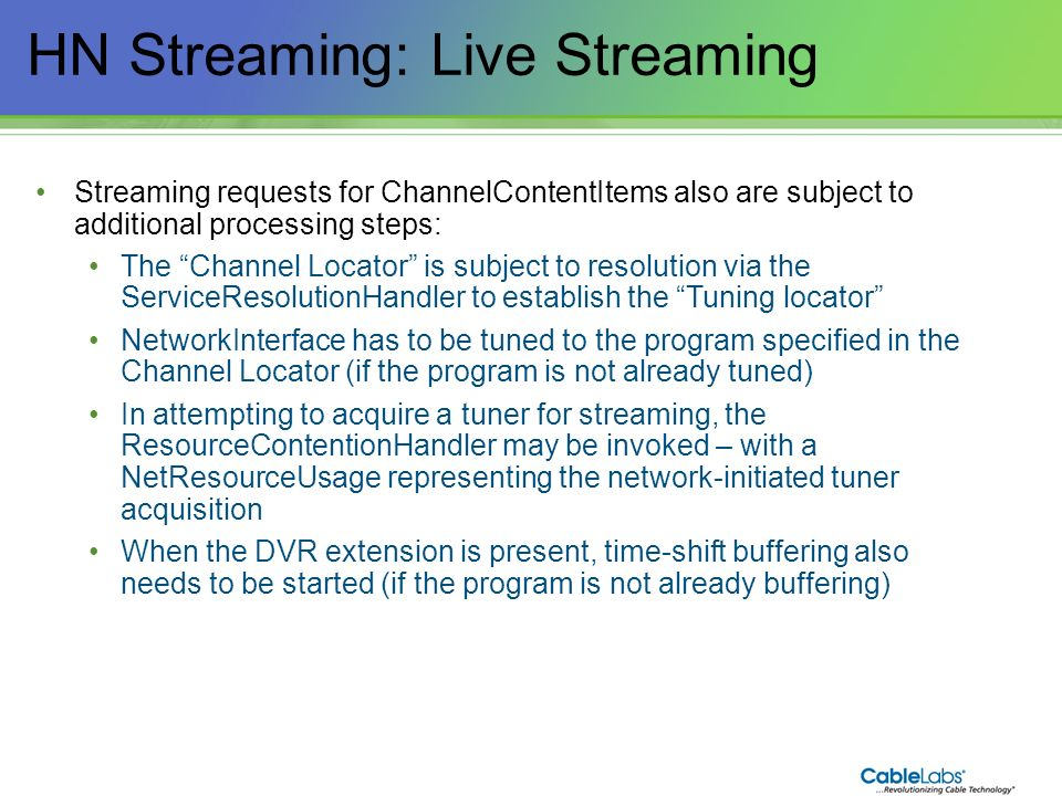 136 HN Streaming: Live Streaming Streaming requests for ChannelContentItems also are subject to additional processing steps: The Channel Locator is su