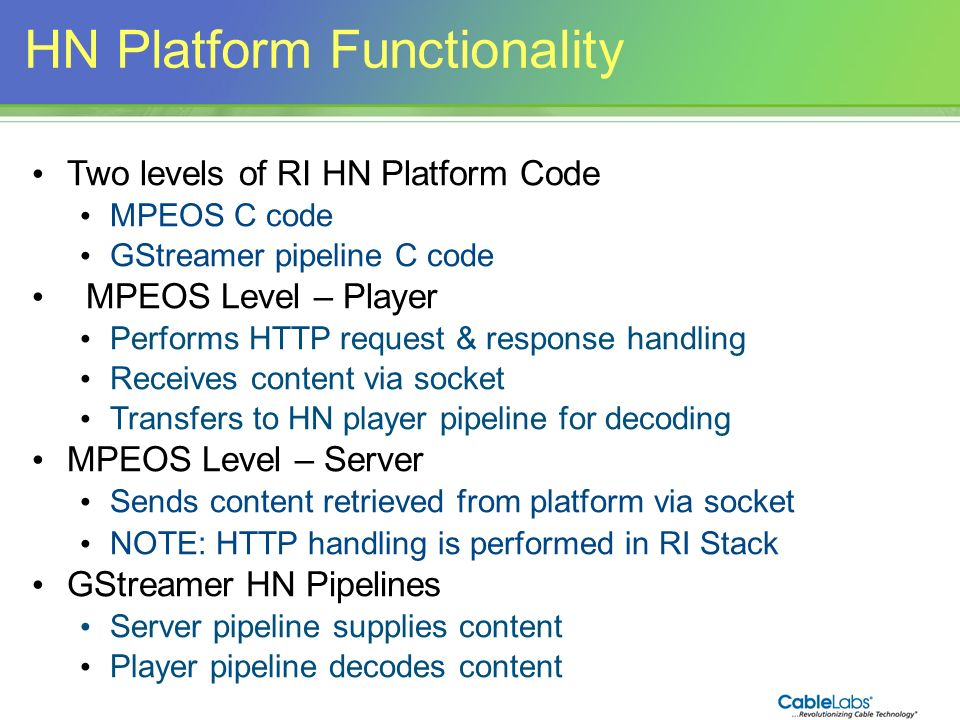 140 HN Platform Functionality Two levels of RI HN Platform Code MPEOS C code GStreamer pipeline C code MPEOS Level – Player Performs HTTP request & re
