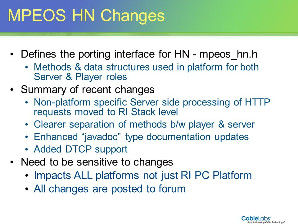 141 MPEOS HN Changes Defines the porting interface for HN - mpeos_hn.h Methods & data structures used in platform for both Server & Player roles Summa