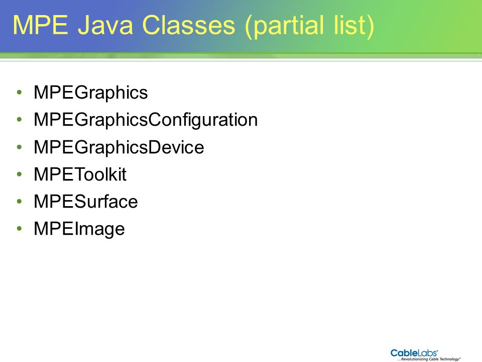 152 MPE Java Classes (partial list) MPEGraphics MPEGraphicsConfiguration MPEGraphicsDevice MPEToolkit MPESurface MPEImage