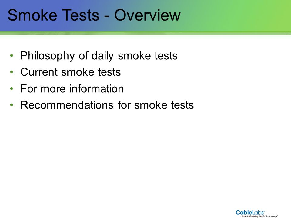 165 Smoke Tests - Overview Philosophy of daily smoke tests Current smoke tests For more information Recommendations for smoke tests