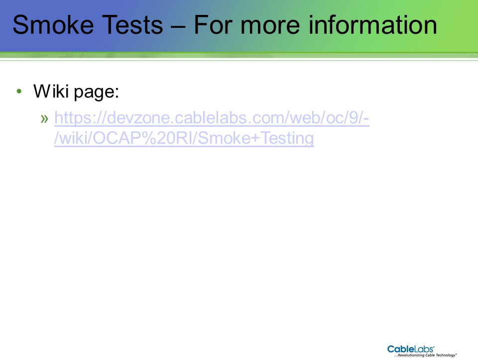 169 Smoke Tests – For more information Wiki page: »https://devzone.cablelabs.com/web/oc/9/- /wiki/OCAP%20RI/Smoke+Testinghttps://devzone.cablelabs.com