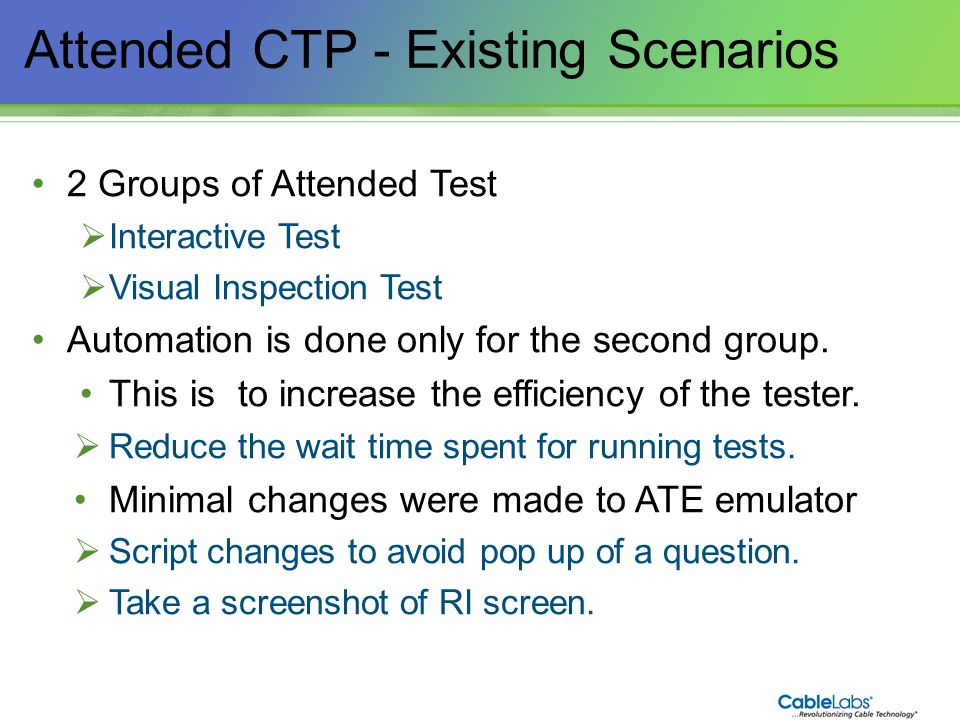 175 Attended CTP - Existing Scenarios 2 Groups of Attended Test Interactive Test Visual Inspection Test Automation is done only for the second group.