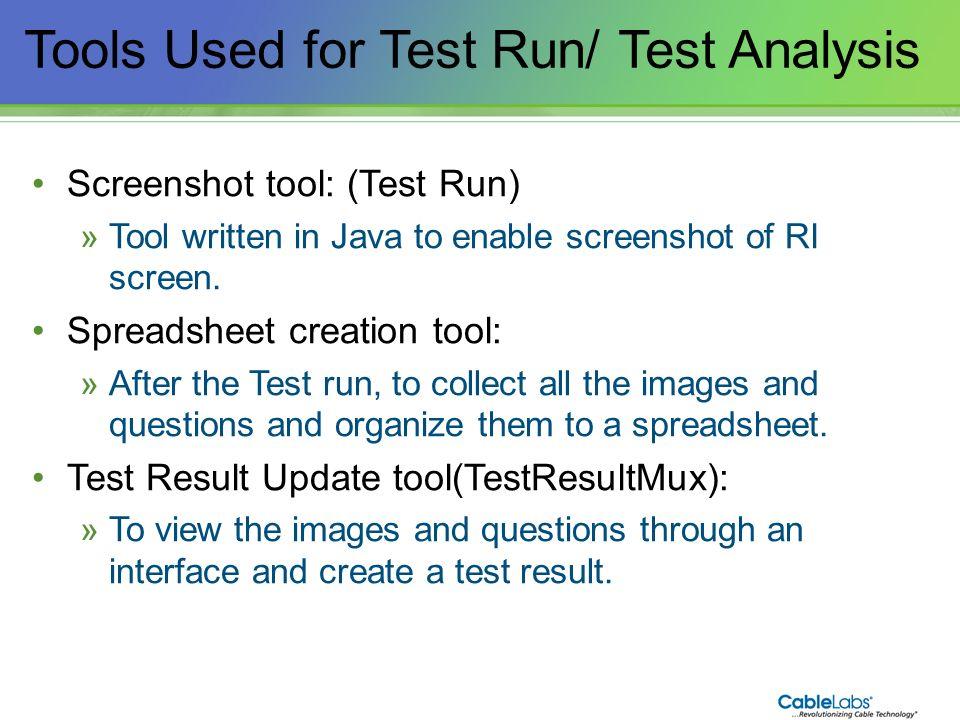 176 Tools Used for Test Run/ Test Analysis Screenshot tool: (Test Run) »Tool written in Java to enable screenshot of RI screen. Spreadsheet creation t