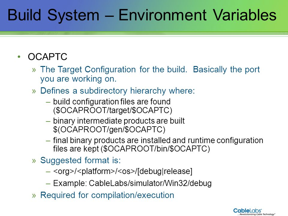 18 Build System – Environment Variables OCAPTC »The Target Configuration for the build. Basically the port you are working on. »Defines a subdirectory