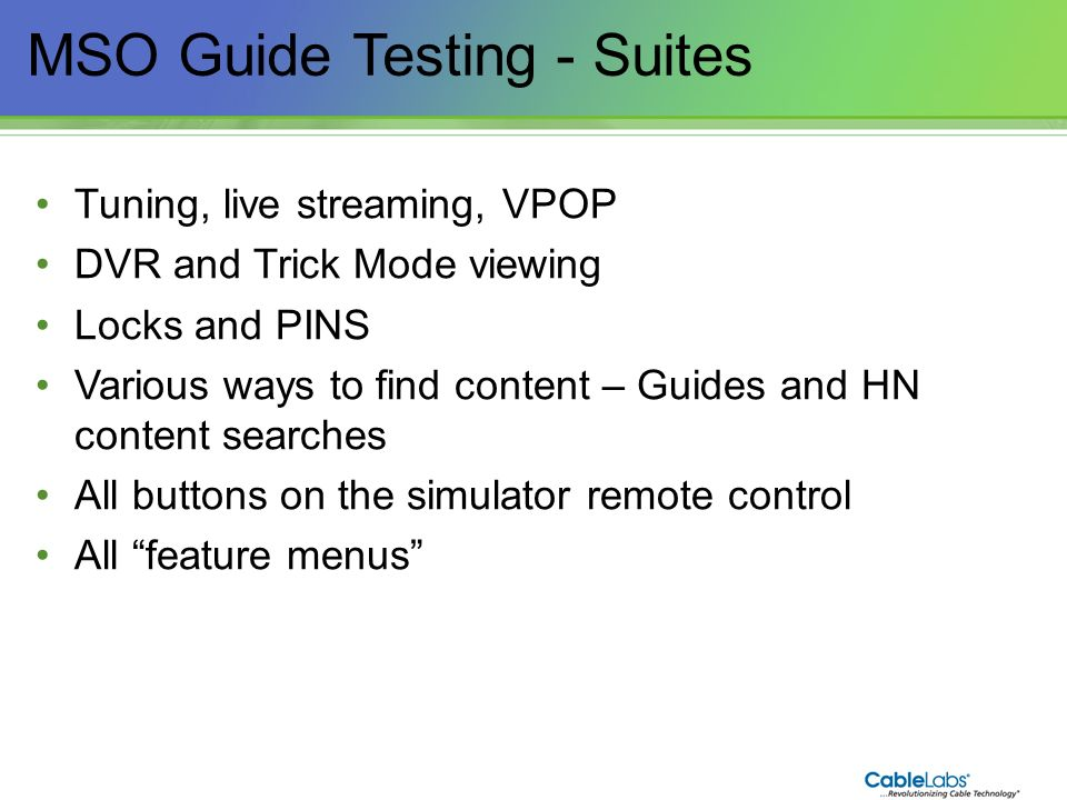 182 MSO Guide Testing - Suites Tuning, live streaming, VPOP DVR and Trick Mode viewing Locks and PINS Various ways to find content – Guides and HN con