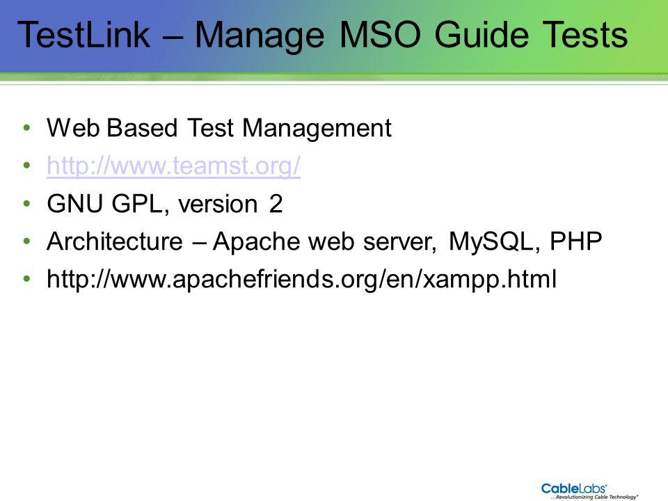184 TestLink – Manage MSO Guide Tests Web Based Test Management http://www.teamst.org/ GNU GPL, version 2 Architecture – Apache web server, MySQL, PHP