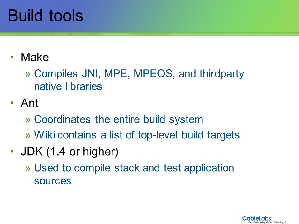 19 Build tools Make »Compiles JNI, MPE, MPEOS, and thirdparty native libraries Ant »Coordinates the entire build system »Wiki contains a list of top-l