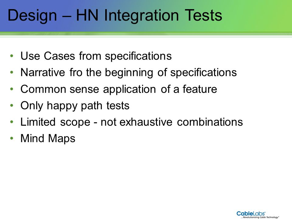 202 Design – HN Integration Tests Use Cases from specifications Narrative fro the beginning of specifications Common sense application of a feature On