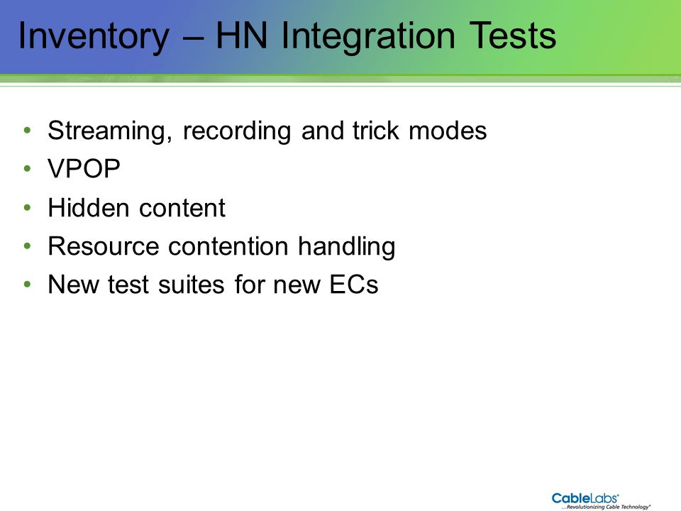 204 Inventory – HN Integration Tests Streaming, recording and trick modes VPOP Hidden content Resource contention handling New test suites for new ECs