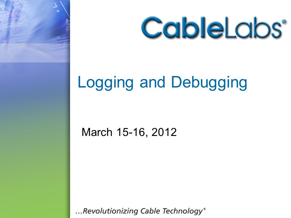 22 Logging and Debugging March 15-16, 2012