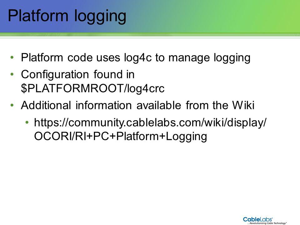 26 Platform logging Platform code uses log4c to manage logging Configuration found in $PLATFORMROOT/log4crc Additional information available from the
